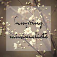 millefeuille minimaliste, layering minimaliste, beauté minimaliste